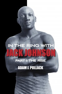 In the Ring With Jack Johnson Part I The Rise front cover 200x300 Book Review